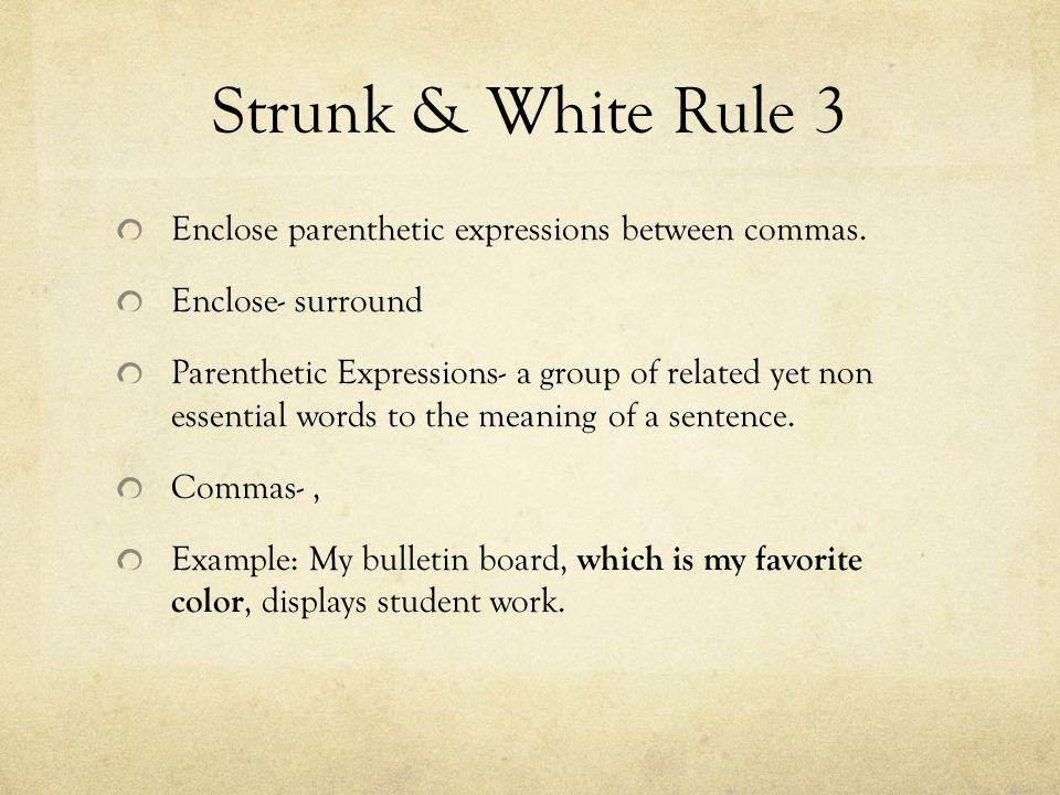 Strunk & White Rule 3 Enclose parenthetic expressions between commas.