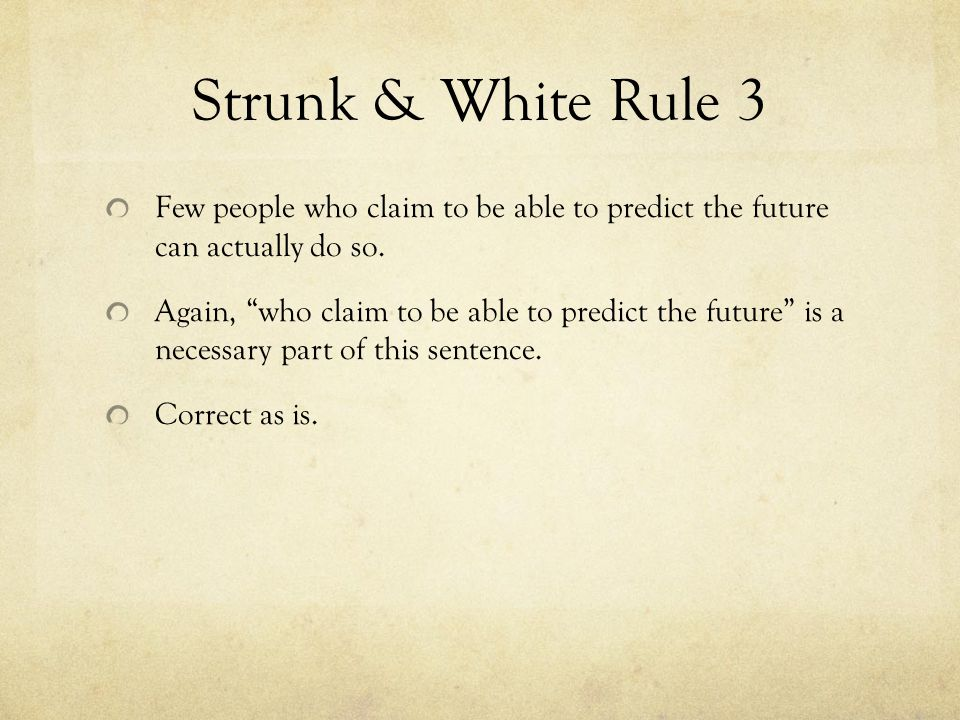 Strunk & White Rule 3 Few people who claim to be able to predict the future can actually do so.