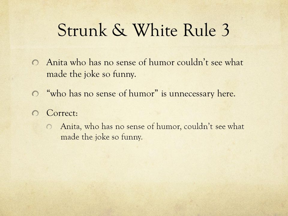 Strunk & White Rule 3 Anita who has no sense of humor couldn't see what made the joke so funny.