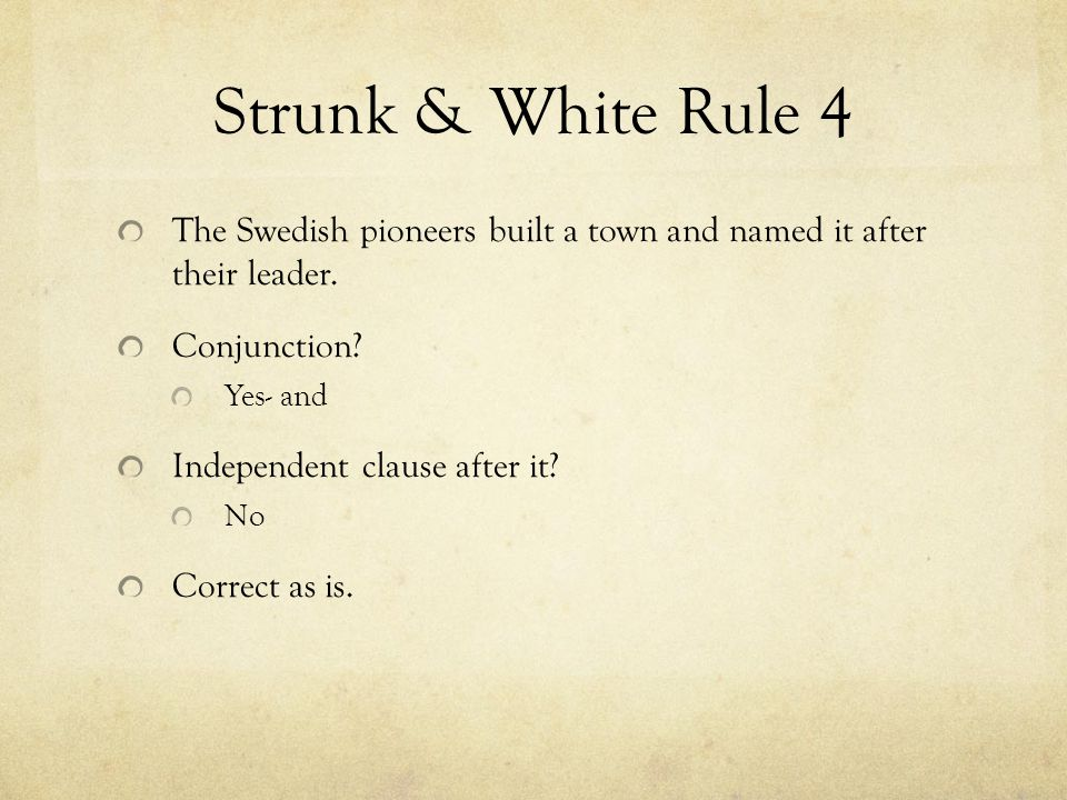 Strunk & White Rule 4 The Swedish pioneers built a town and named it after their leader.