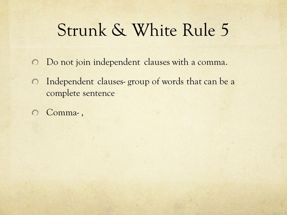 Strunk & White Rule 5 Do not join independent clauses with a comma.