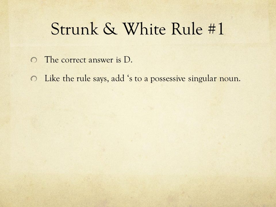 Strunk & White Rule #1 The correct answer is D.