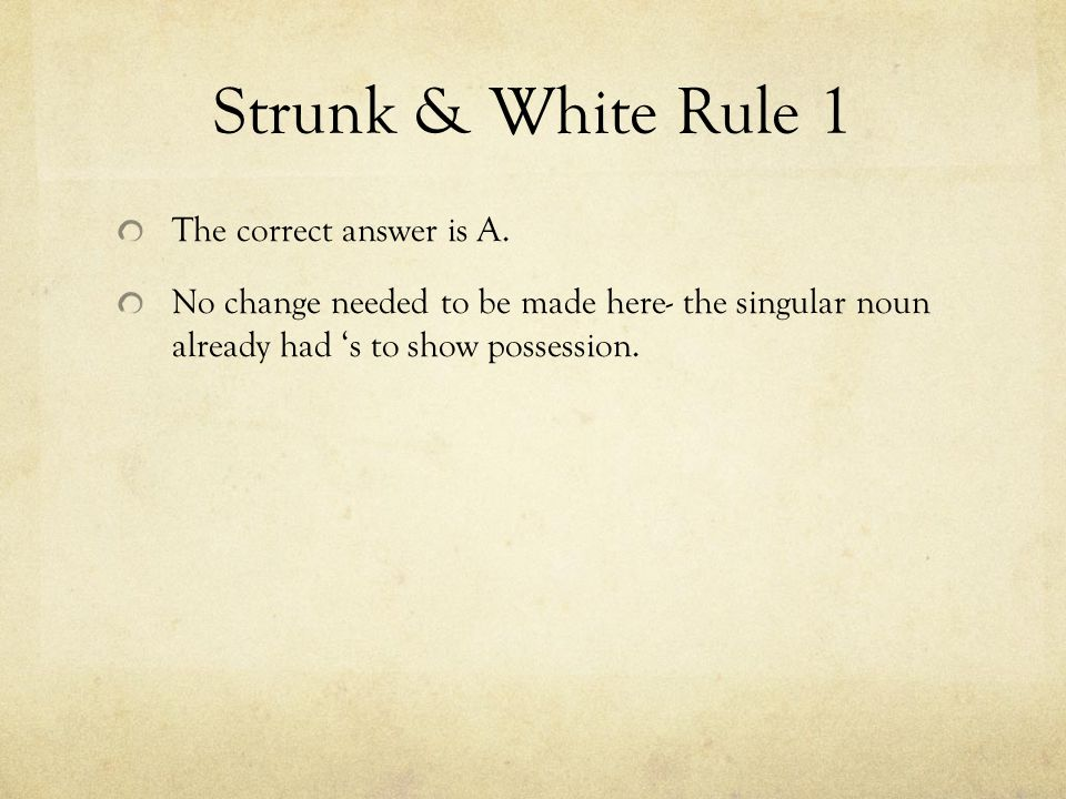 Strunk & White Rule 1 The correct answer is A.