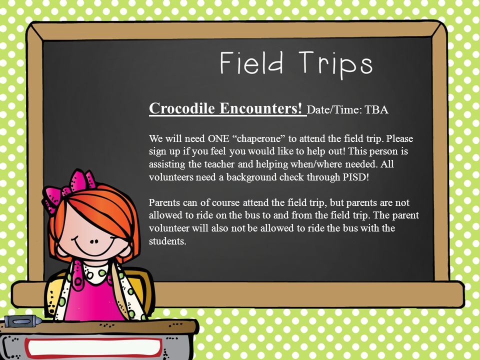 Crocodile Encounters. Date/Time: TBA We will need ONE chaperone to attend the field trip.