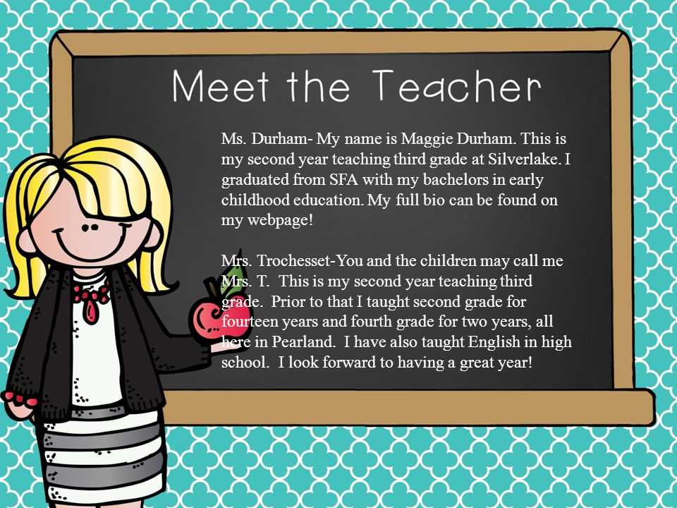 Ms. Durham- My name is Maggie Durham. This is my second year teaching third grade at Silverlake.