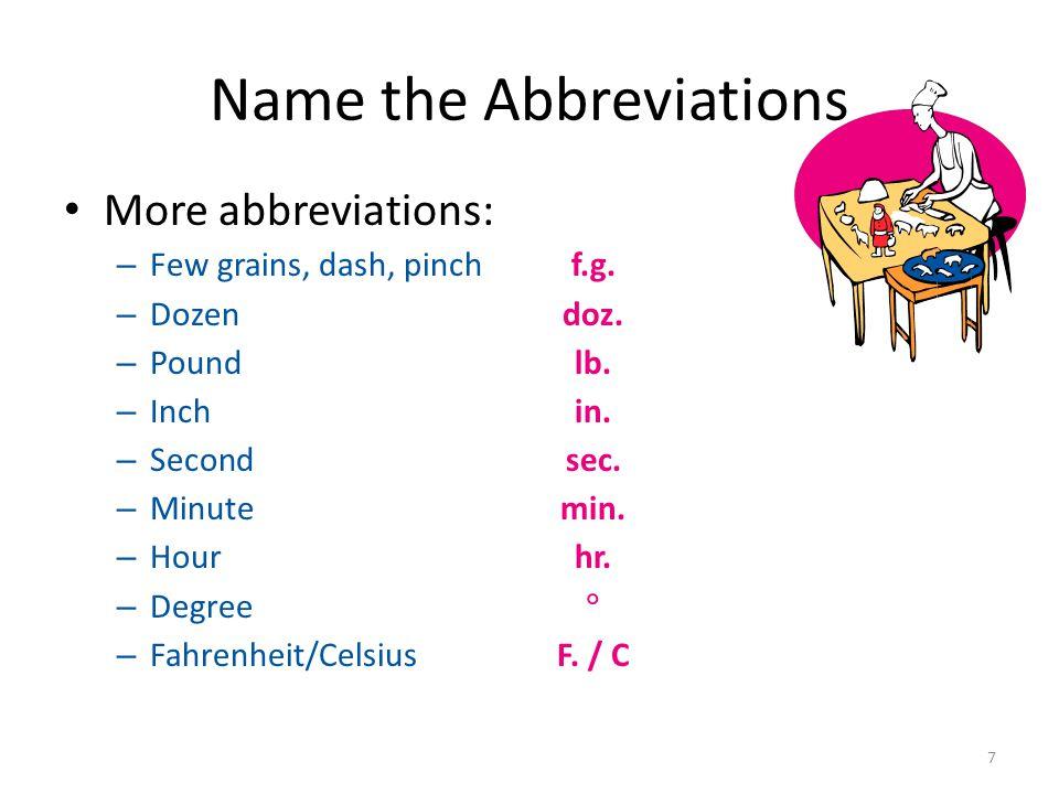 7 Name the Abbreviations More abbreviations: – Few grains, dash, pinchf.g.