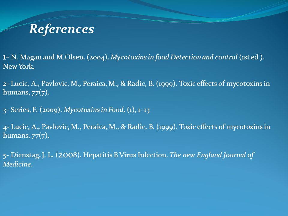 References 1- N. Magan and M.Olsen. (2004). Mycotoxins in food Detection and control (1st ed ). New York. 2- Lucic, A., Pavlovic, M., Peraica, M., & R
