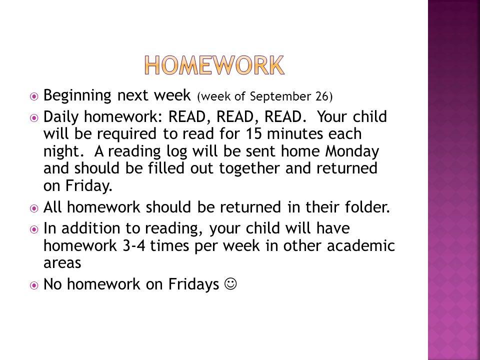  Beginning next week (week of September 26)  Daily homework: READ, READ, READ.