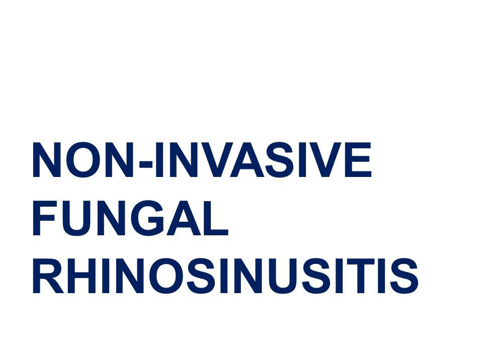 NON-INVASIVE FUNGAL RHINOSINUSITIS