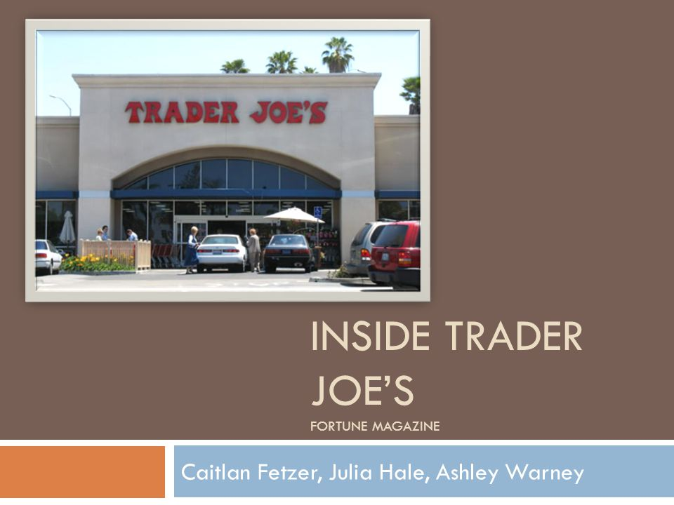 INSIDE TRADER JOE'S FORTUNE MAGAZINE Caitlan Fetzer, Julia Hale, Ashley Warney
