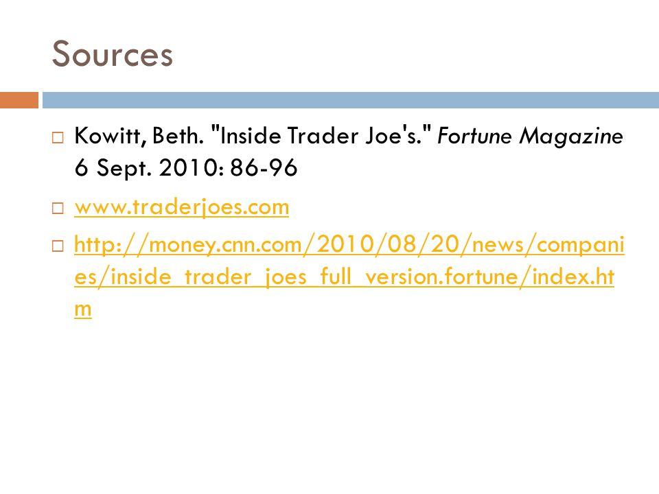 Sources  Kowitt, Beth. Inside Trader Joe s. Fortune Magazine 6 Sept.