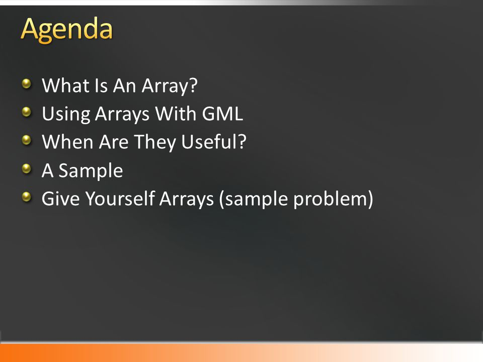 What Is An Array? Using Arrays With GML When Are They Useful? A Sample Give Yourself Arrays (sample problem)