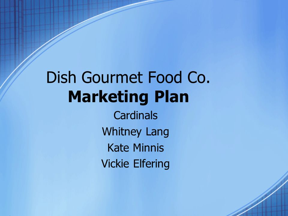 Dish Gourmet Food Co. Marketing Plan Cardinals Whitney Lang Kate Minnis Vickie Elfering