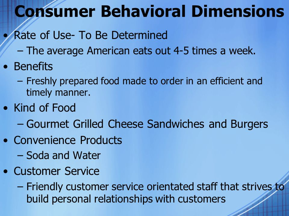 Consumer Behavioral Dimensions Rate of Use- To Be Determined –The average American eats out 4-5 times a week.