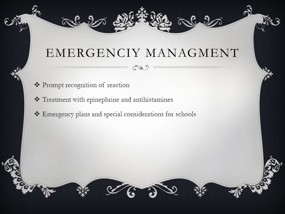 EMERGENCIY MANAGMENT  Prompt recognition of reaction  Treatment with epinephrine and antihistamines  Emergency plans and special considerations for schools