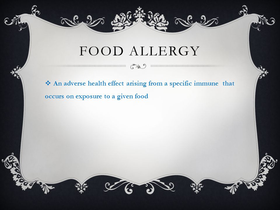 FOOD ALLERGY  An adverse health effect arising from a specific immune that occurs on exposure to a given food