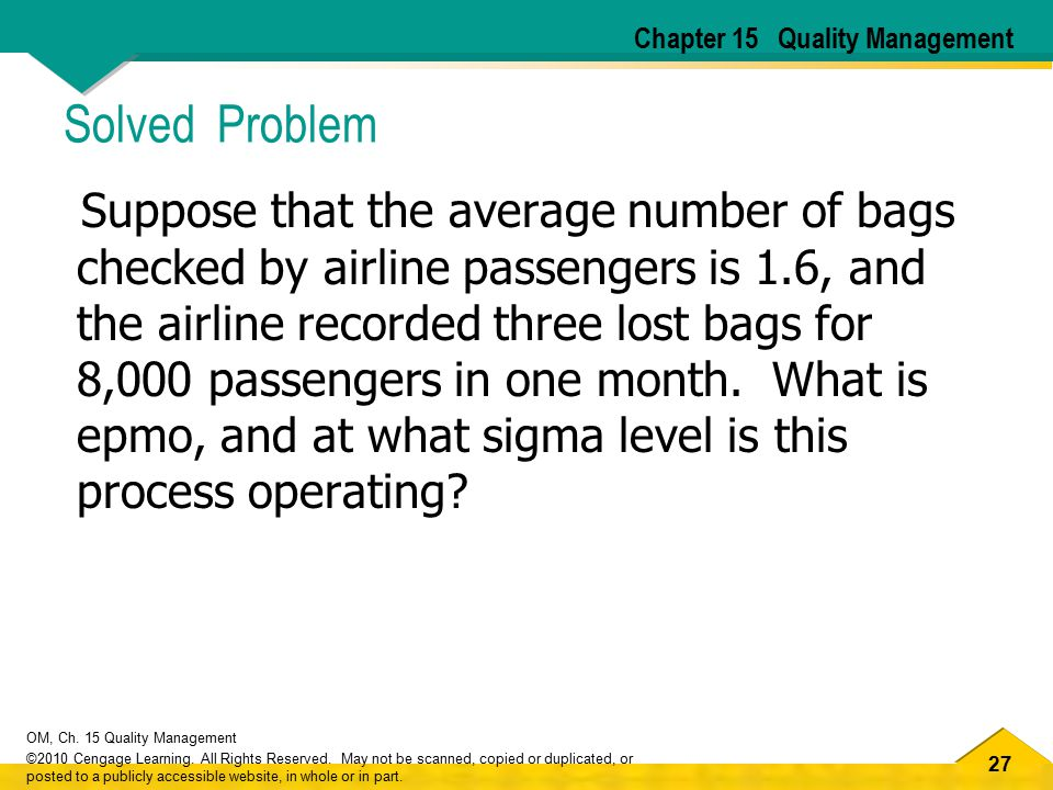 27 OM, Ch. 15 Quality Management ©2010 Cengage Learning. All Rights Reserved. May not be scanned, copied or duplicated, or posted to a publicly access