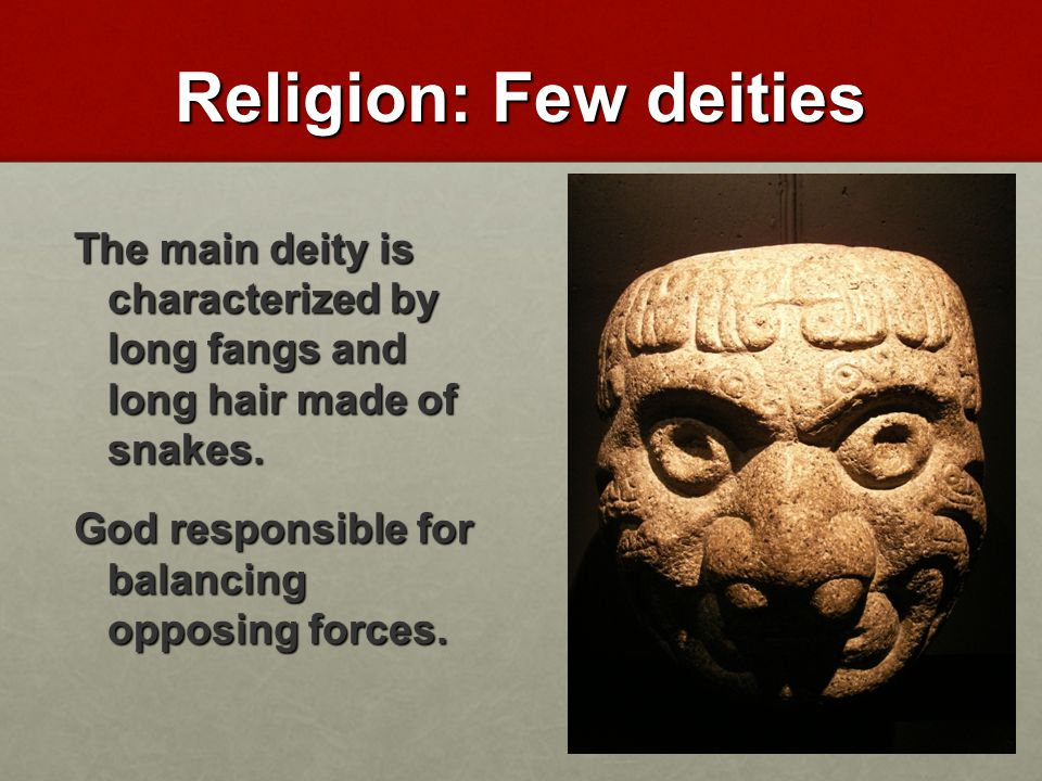 Religion: Few deities The main deity is characterized by long fangs and long hair made of snakes.