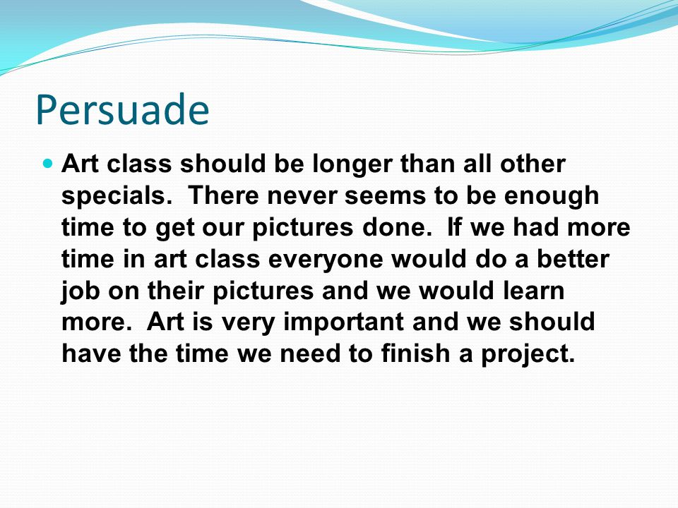 Persuade Art class should be longer than all other specials.