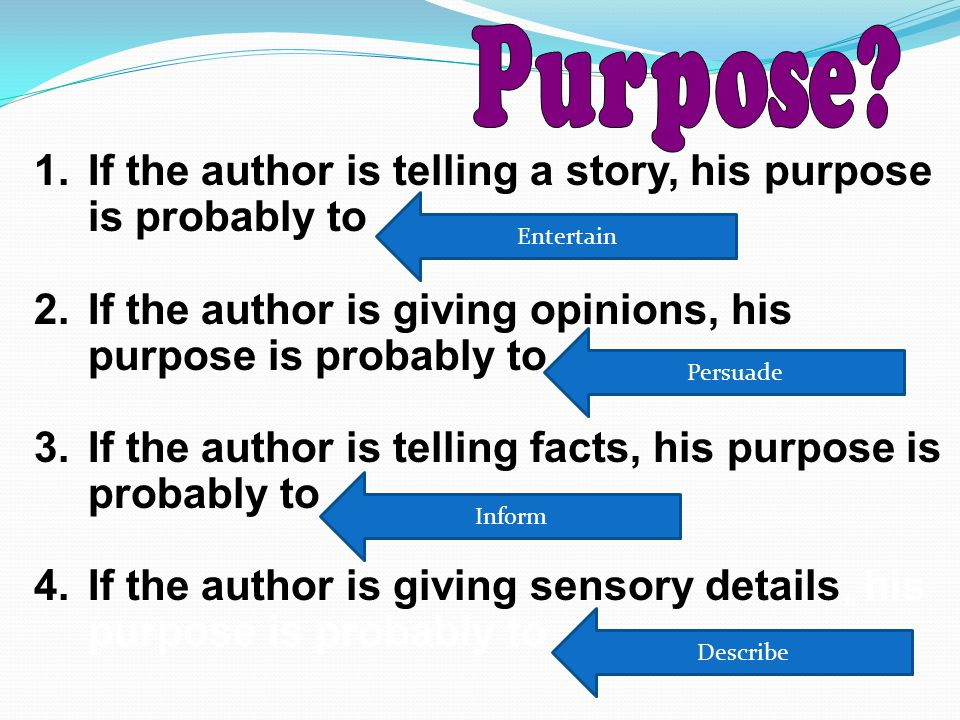 1.If the author is telling a story, his purpose is probably to _____________.