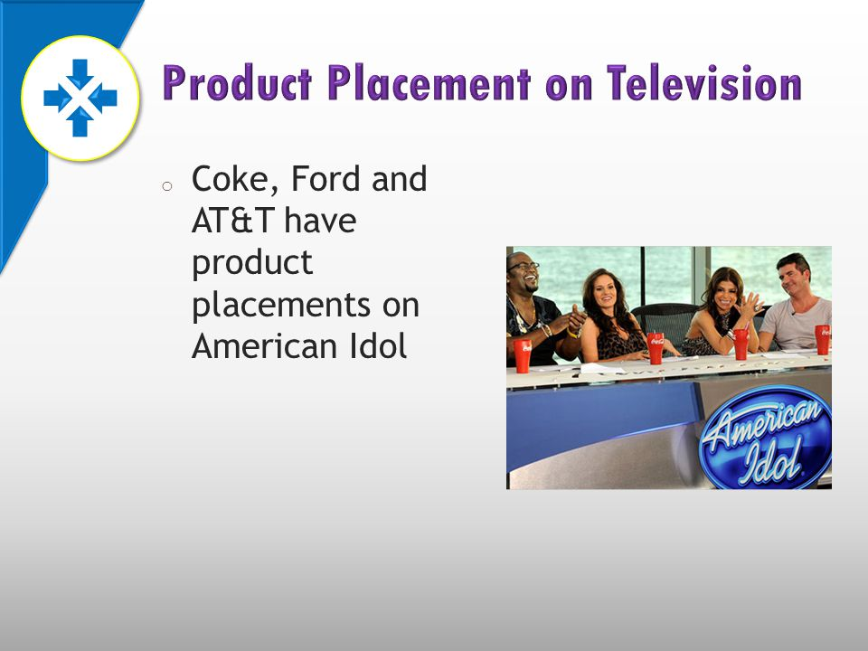 o Coke, Ford and AT&T have product placements on American Idol