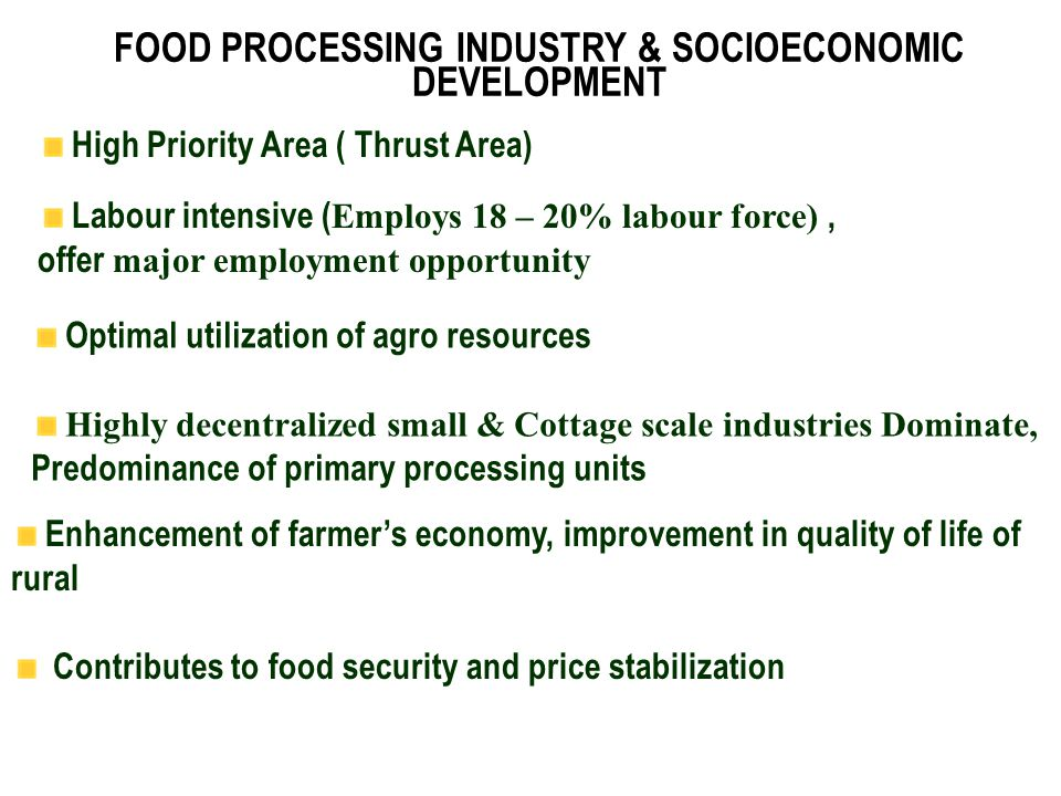 Constraints for food industrial growth Raw material availability (price, suitability, consistency )  Higher logistics cost  Large number of marginal farm holding  Huge gap between farmgate price & price to consumer (80%)  Varietal suitability for processing & price / yield factor.