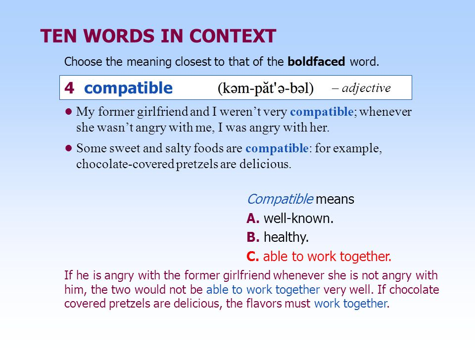 TEN WORDS IN CONTEXT My former girlfriend and I weren't very compatible; whenever she wasn't angry with me, I was angry with her. Some sweet and salty