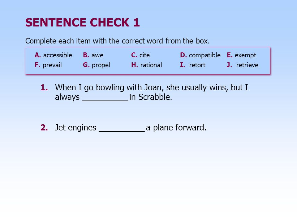 SENTENCE CHECK 1 2.Jet engines __________ a plane forward. 1.When I go bowling with Joan, she usually wins, but I always __________ in Scrabble. Compl
