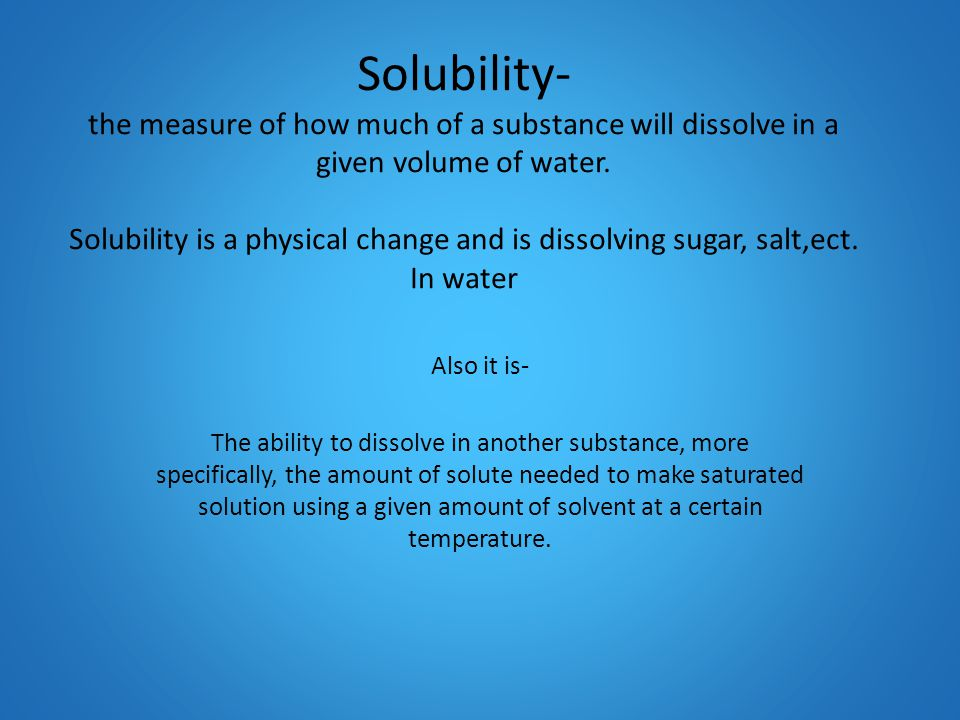 SOLUBILITY A presentation brought to you by Chase N. Bowlin