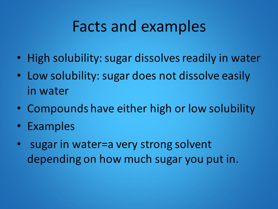 Solubility- the measure of how much of a substance will dissolve in a given volume of water. Solubility is a physical change and is dissolving sugar,