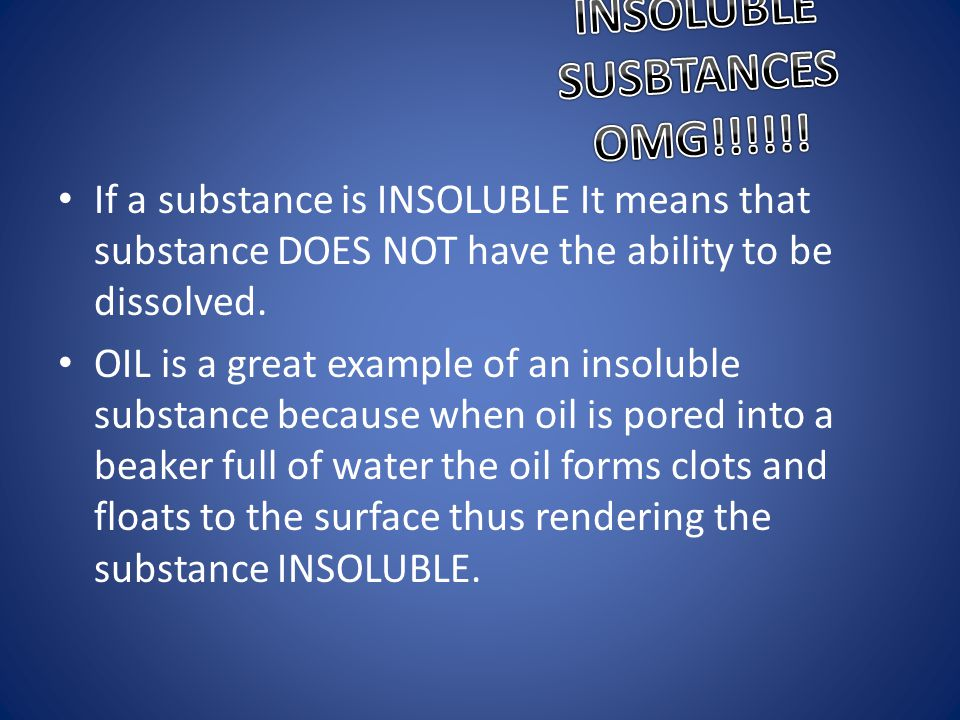 Substances being Soluble If a substance is soluble it means that that substance has the ability to be dissolved into another substance like salt. Salt