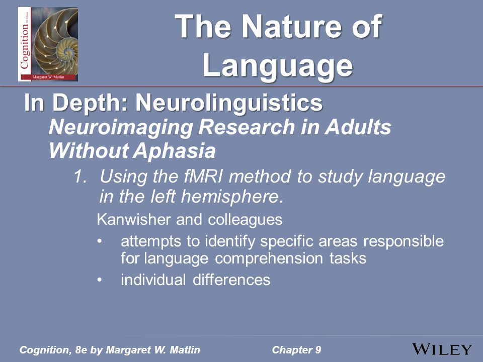 Cognition, 8e by Margaret W. MatlinChapter 9 The Nature of Language In Depth: Neurolinguistics Neuroimaging Research in Adults Without Aphasia 1.Using