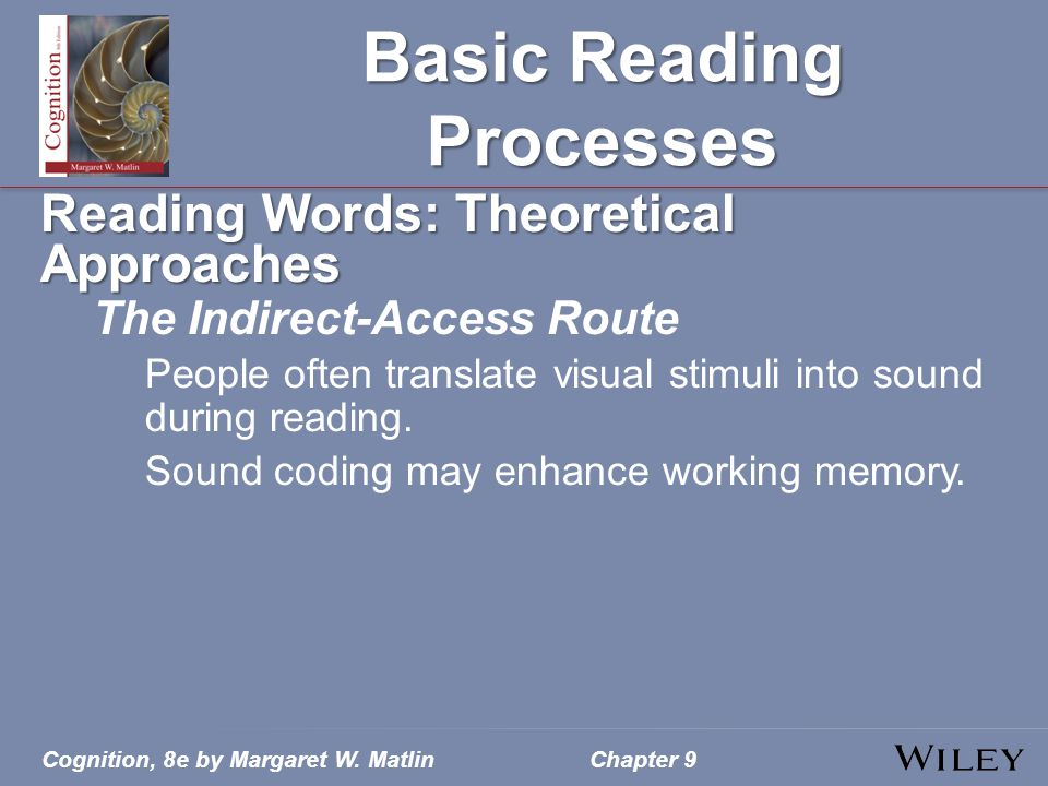 Cognition, 8e by Margaret W. MatlinChapter 9 Basic Reading Processes Reading Words: Theoretical Approaches The Indirect-Access Route People often tran