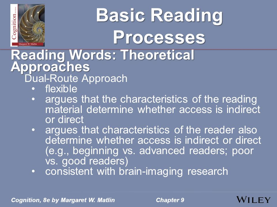 Cognition, 8e by Margaret W. MatlinChapter 9 Basic Reading Processes Reading Words: Theoretical Approaches Dual-Route Approach flexible argues that th