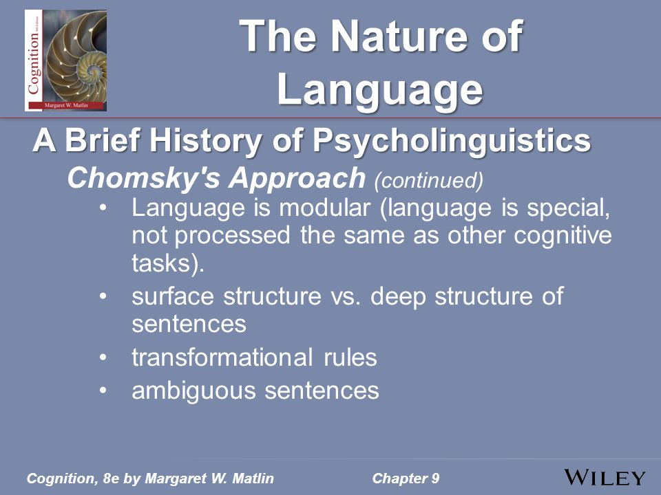 Cognition, 8e by Margaret W. MatlinChapter 9 The Nature of Language A Brief History of Psycholinguistics Chomsky's Approach (continued) Language is mo