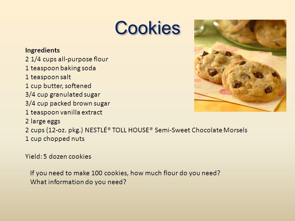 Cookies Ingredients 2 1/4 cups all-purpose flour 1 teaspoon baking soda 1 teaspoon salt 1 cup butter, softened 3/4 cup granulated sugar 3/4 cup packed