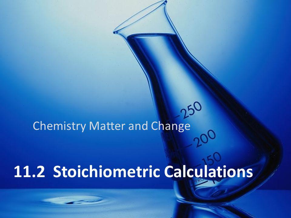 11.2 Stoichiometric Calculations Chemistry Matter and Change