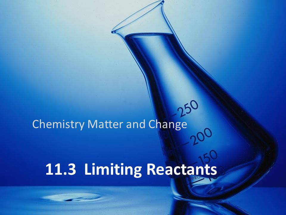 11.3 Limiting Reactants Chemistry Matter and Change