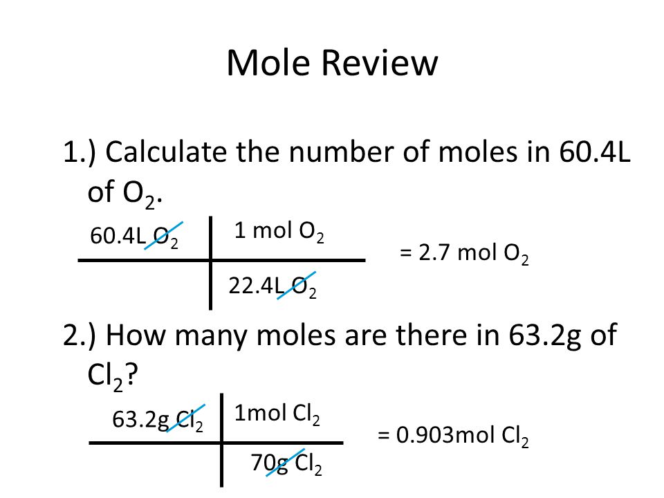 Mole Review 1.) Calculate the number of moles in 60.4L of O 2.