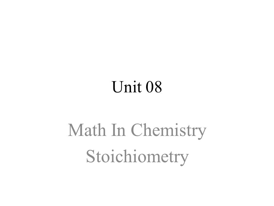 Unit 08 Math In Chemistry Stoichiometry
