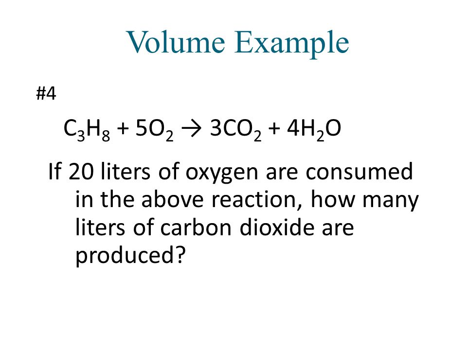 C 3 H 8 + 5O 2 → 3CO 2 + 4H 2 O If 20 liters of oxygen are consumed in the above reaction, how many liters of carbon dioxide are produced.