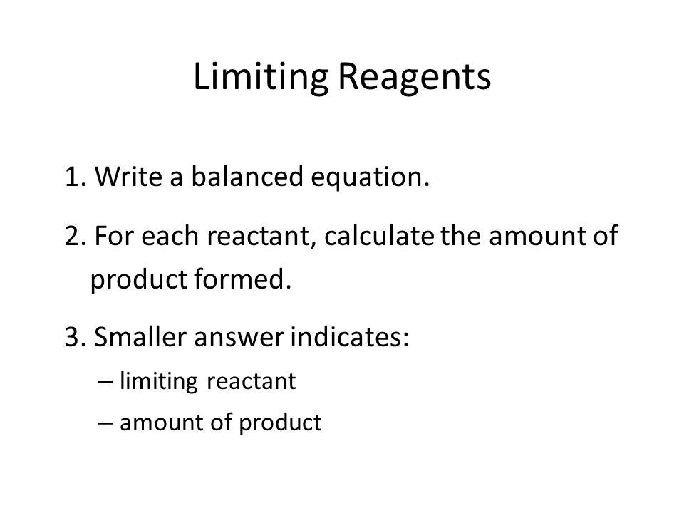 Limiting Reagents 1.Write a balanced equation. 2.