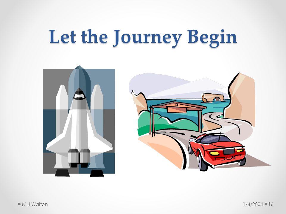Let the Journey Begin 1/4/2004M J Walton16