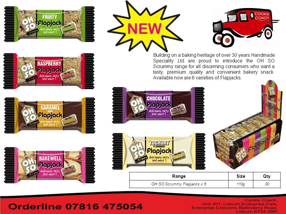 Building on a baking heritage of over 30 years Handmade Speciality Ltd are proud to introduce the OH SO Scrummy range for all discerning consumers who want a tasty, premium quality and convenient bakery snack.