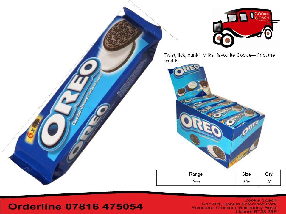 Twist, lick, dunk! Milks favourite Cookie—if not the worlds.. RangeSizeQty Oreo60g20