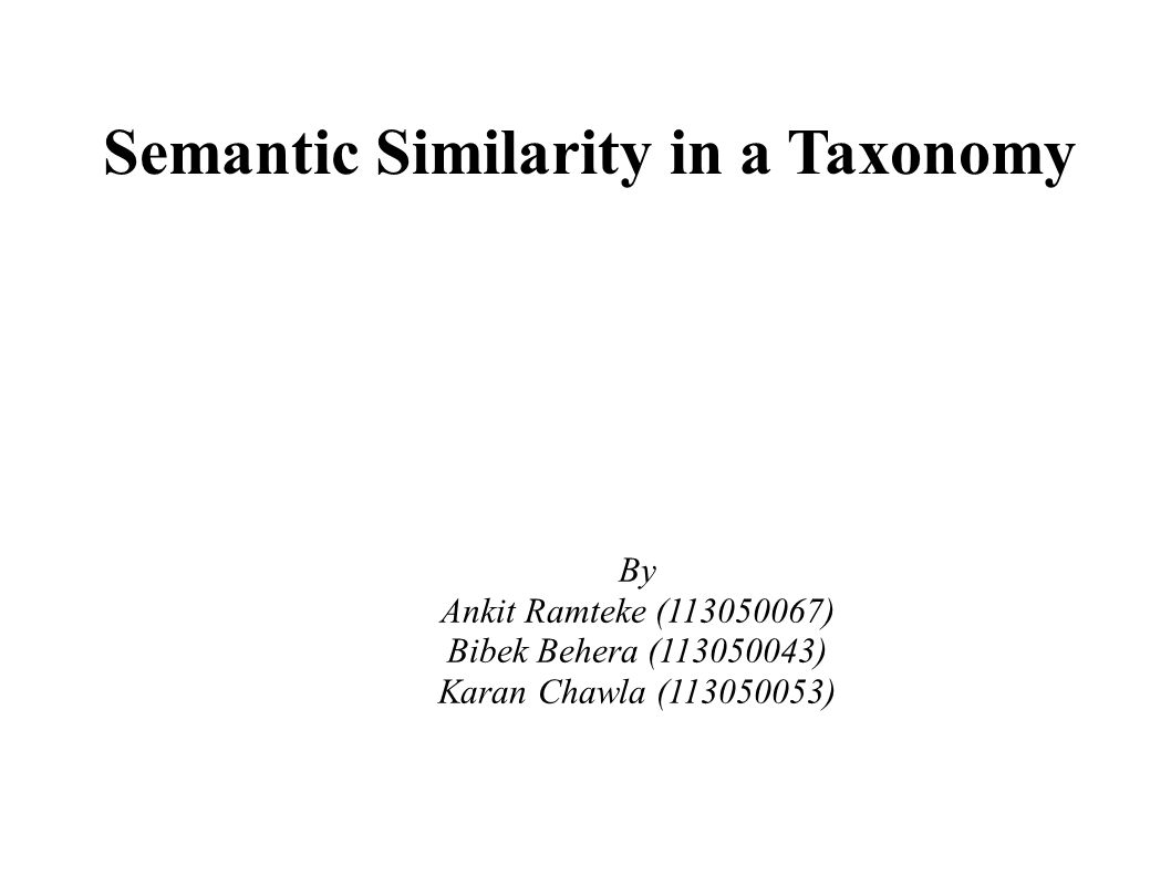 ● It is based on a paper ● Semantic Similarity in a Taxonomy: An Information-Based Measure and its Application to Problems of Ambiguity in Natural Language ● By Philip Resnik (July 1999)