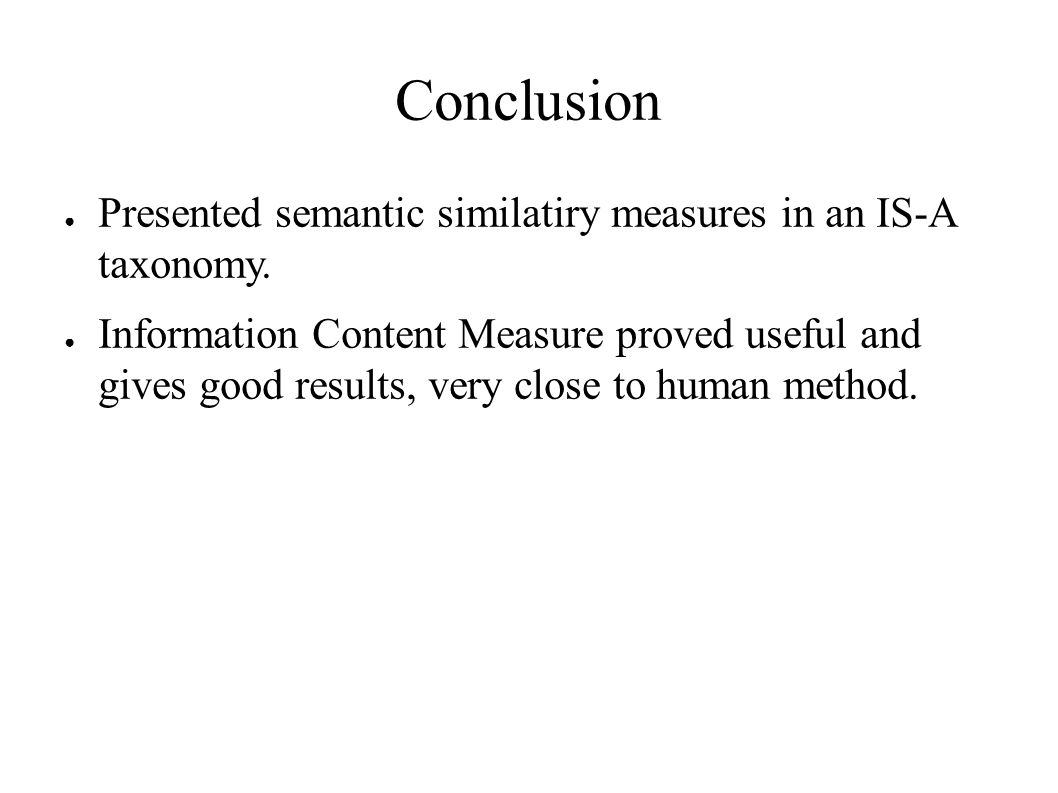 Conclusion ● Presented semantic similatiry measures in an IS-A taxonomy.