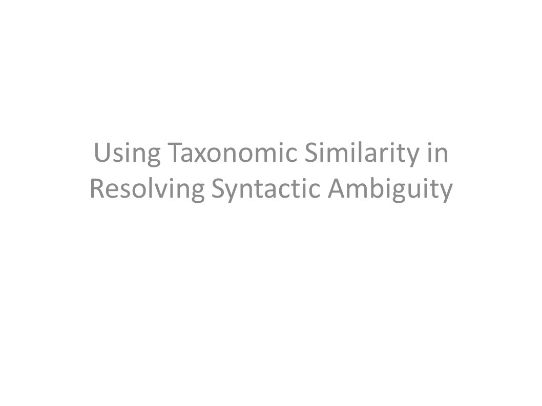 Using Taxonomic Similarity in Resolving Syntactic Ambiguity