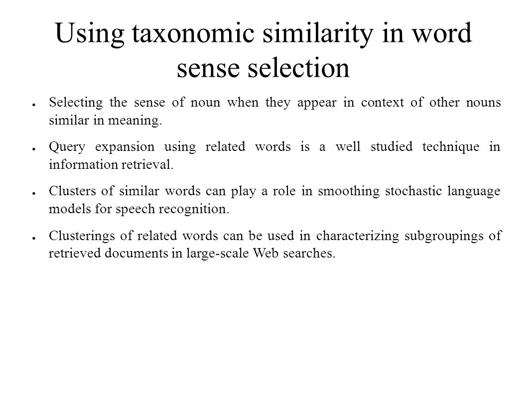 Using taxonomic similarity in word sense selection ● Selecting the sense of noun when they appear in context of other nouns similar in meaning.