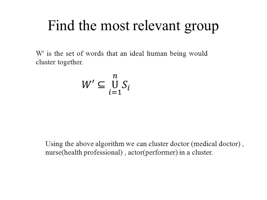 Find the most relevant group W is the set of words that an ideal human being would cluster together.